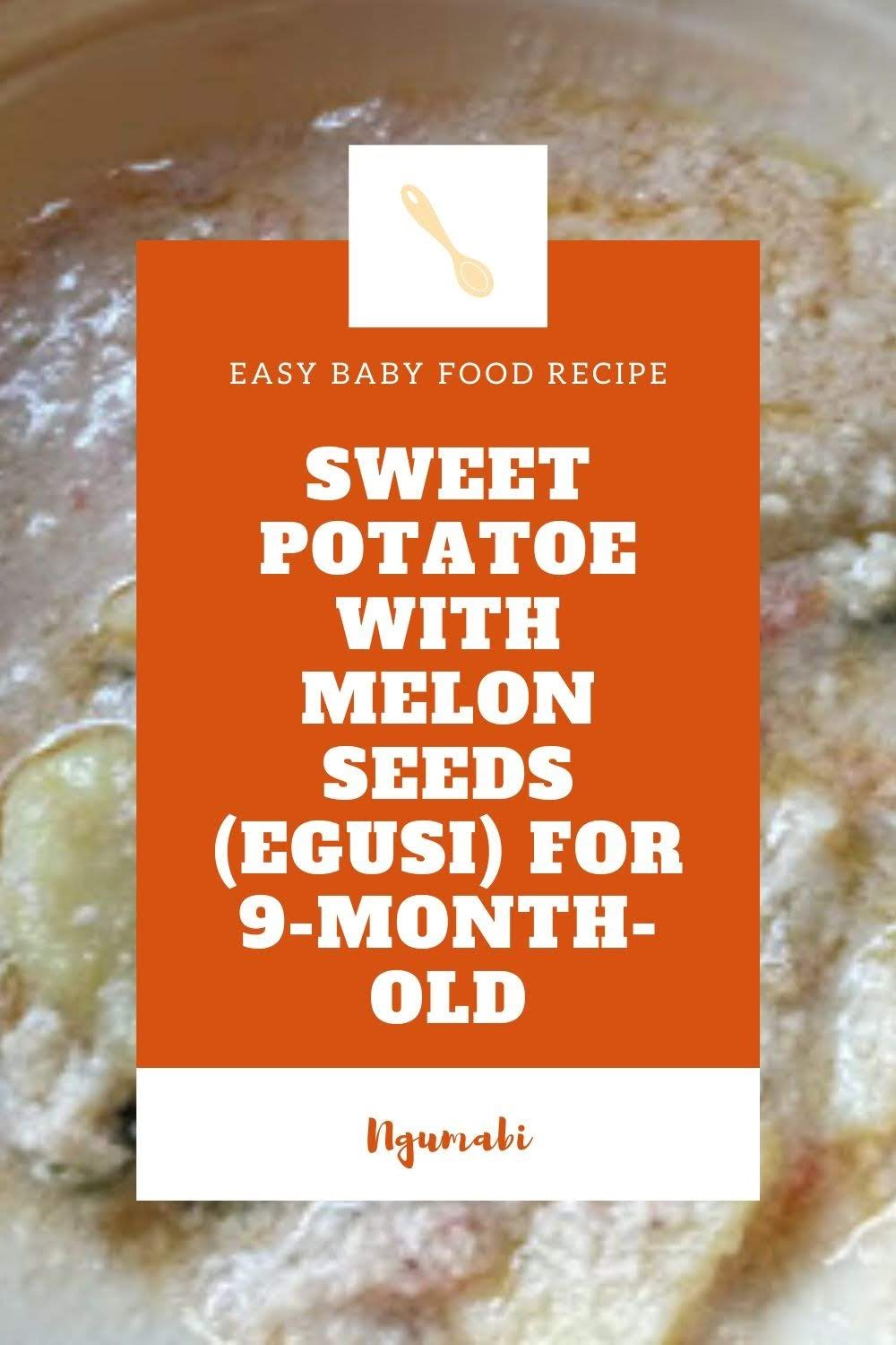 Sweet Potatoe With Melon Seeds (Egusi) For 9-Month-Old