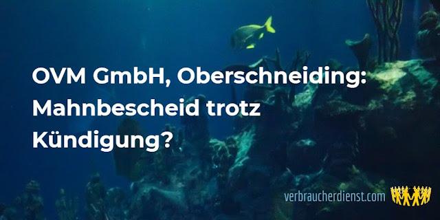 Titel: OVM GmbH, Oberschneiding: Mahnbescheid trotz Kündigung?