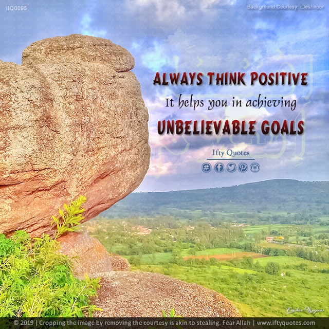 Ifty Quotes | Always think positive. It helps you in achieving unbelievable goals | Iftikhar Islam