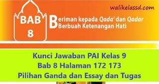 Kunci Jawaban PAI Kelas 9 Bab 8 Halaman 172 173 Pilihan Ganda dan Essay dan Tugas