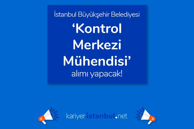 İstanbul Büyükşehir Belediyesi kontrol merkezi mühendisi alımı yapacak. İlana kimler başvurabilir? Detaylar kariyeristanbul.net'te!