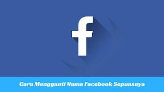 Cara Mengganti Nama Akun Facebook Sepuasnya