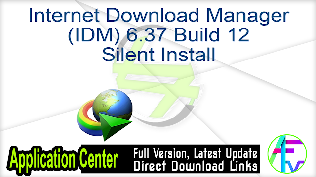 Internet Download Manager (IDM) 6.37 Build 12 Silent Install
