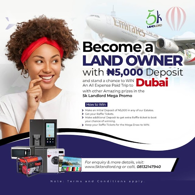 5K LANDLORD MEGA PROMO: WITH 5K DEPOSIT FOR LAND WIN PRIZES AND ALL EXPENSES PAID TRIP TO DUBAI