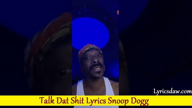 Talk Dat Shit Lyrics Snoop Dogg