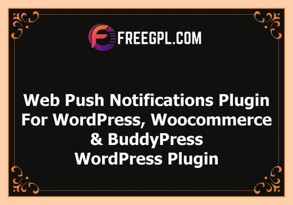 Web Push Notifications Plugin for WordPress, Woocommerce and BuddyPress Nulled Download Free