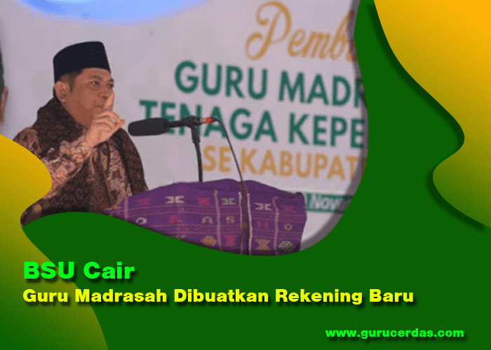 BSU Cair, Guru Madrasah dibuatkan Rekening Baru