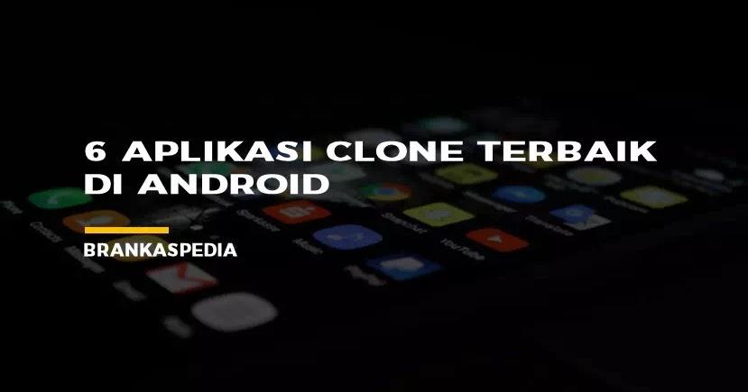6 Aplikasi clone terbaik Android Untuk Menjalankan Banyak