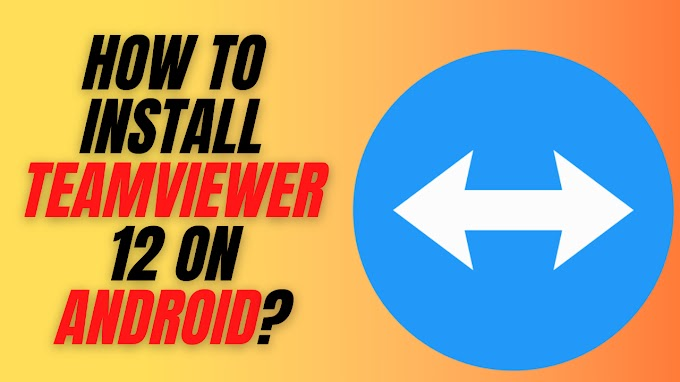 How to install Teamviewer 12 on android? And How to use, fix problems.