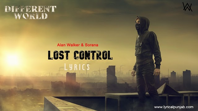 Lost Control Lyrics - Alan Walker & Sorana