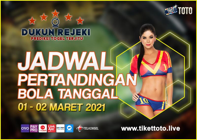 JADWAL PERTANDINGAN BOLA 01 – 02 MARET 2021