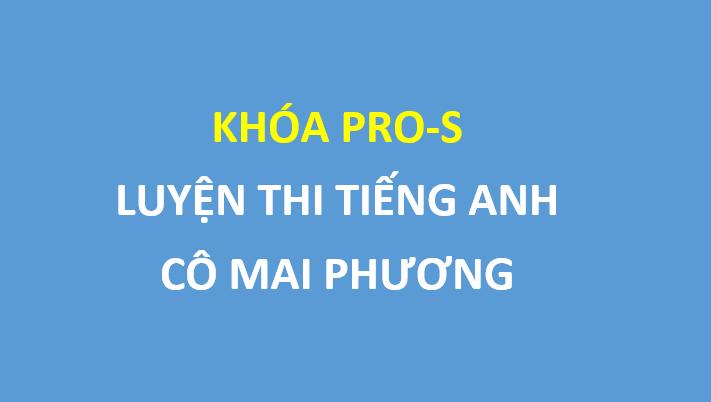 FREE khóa PRO S Luyện thi THPT Quốc Gia môn tiếng Anh - Cô Mai Phương