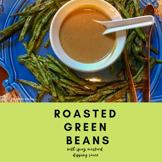 Roasted Green Beans with a Spicy Mustard Dipping Sauce
