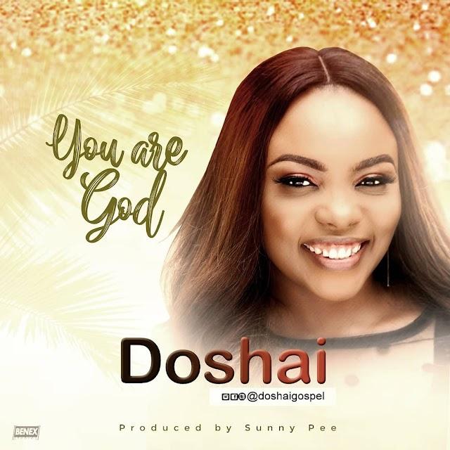 DOWNLOAD Mp3: DOSHAI - YOU ARE GOD   @doshaigospel