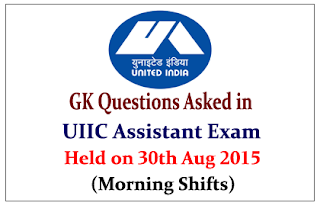 List of GK Questions Asked in UIIC Assistant Exam Held on 30th Aug 2015 (Morning Shifts)