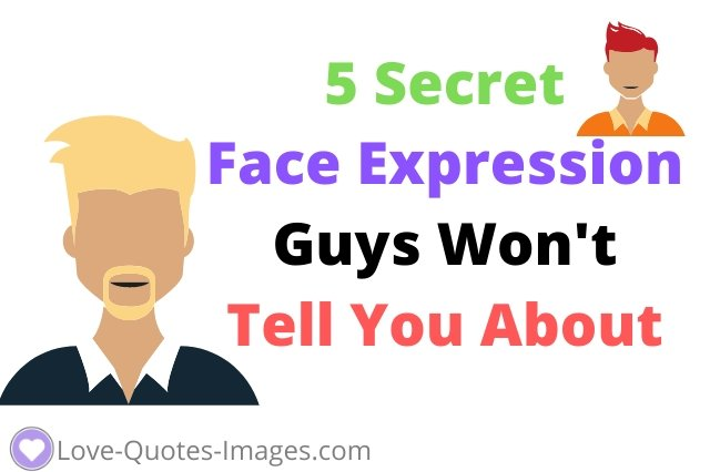 5 Secret Face Expression Guys Won't Tell You About