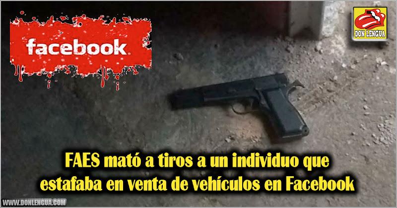 FAES mató a tiros a un individuo que estafaba en venta de vehículos en Facebook