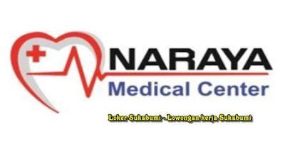 Lowongan Kerja Naraya Medical Center Sukabumi 2021