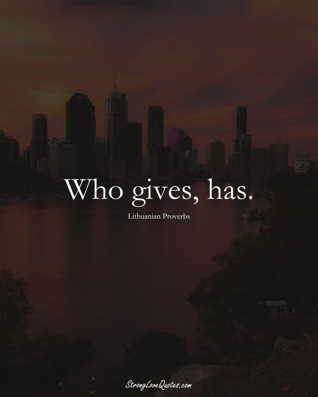 Who gives, has. (Lithuanian Sayings);  #AsianSayings