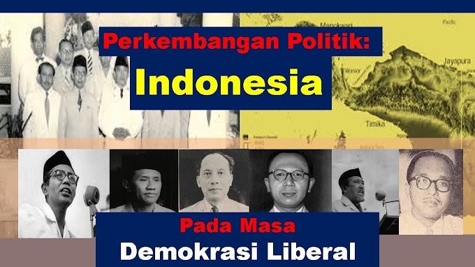 Perkembangan Politik: Indonesia Pada  Masa Demokrasi Liberal