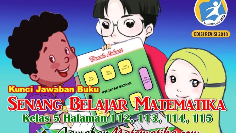 Kunci Jawaban Buku Senang Belajar Matematika Kelas 5 Kurikulum 2013 Revisi 2018 Halaman 112 113 114 115 Jawaban Matematika