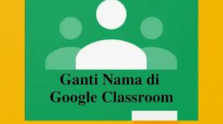 2 Cara Mengganti Nama di Google Classroom Paling Mudah
