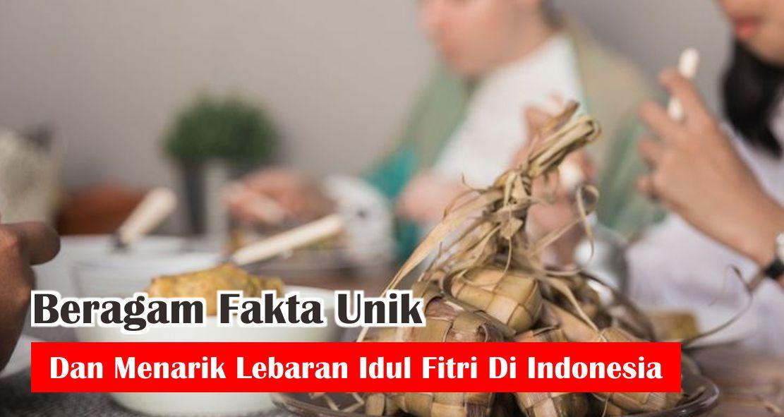 Beragam Fakta Unik dan Menarik Lebaran Idul Fitri Di Indonesia