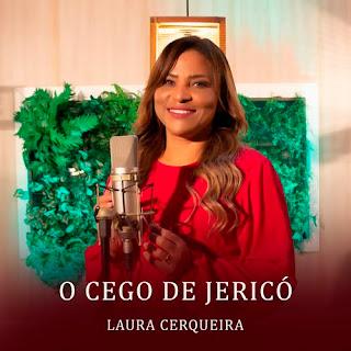 Baixar Música Gospel O Cego De Jericó - Laura Cerqueira Mp3