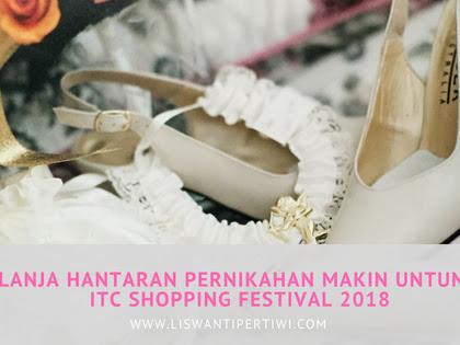 Belanja Hantaran Pernikahan Makin Untung Di ITC Shopping Festival 2018