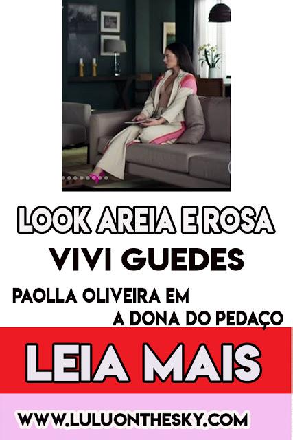 O look areia e rosa da Paolla Oliveira, a Vivi Guedes em A Dona do Pedaço