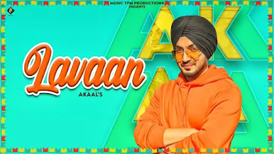 Checkout Akaal New Song Lavaan lyrics on Lyricsaavn