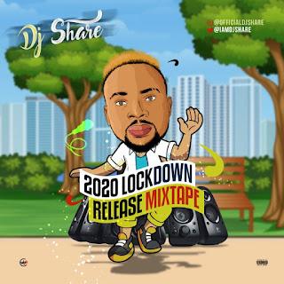 Dj Share – 2020 LockDown Release (Mixtape)