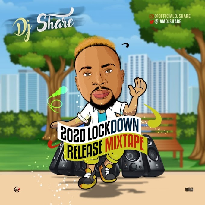 Dj Share – 2020 LockDown Release (Mixtape)