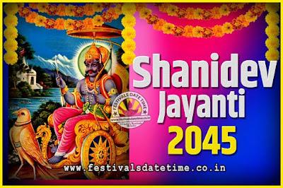 2045 Shani Jayanti Pooja Date and Time, 2045 Shani Jayanti Calendar