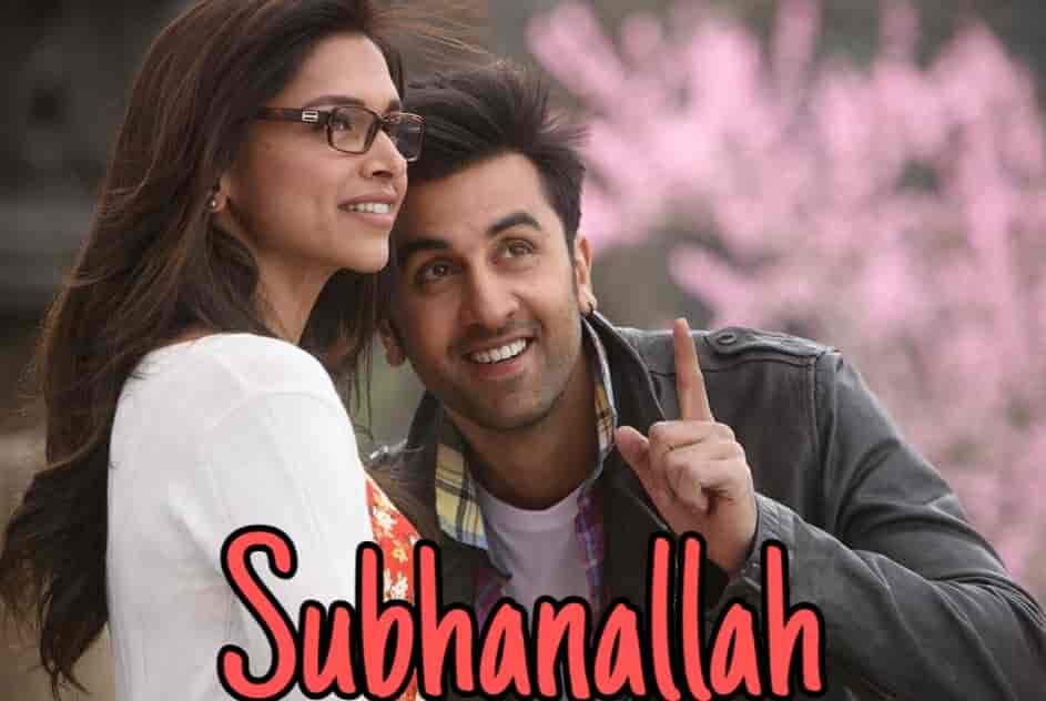 Subhanallah lyrics from Yeh Jawaani Hai Deewani movie