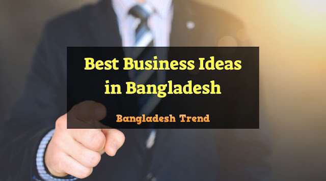Business Ideas in Bangladesh with Small Investment
