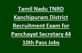 Tamil Nadu TNRD Kanchipuram District Recruitment Exam Notification for Panchayat Secretary 44 10th Pass Jobs