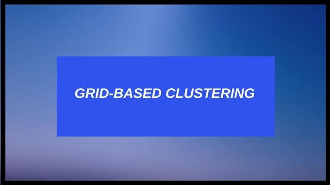 Grid-Based Clustering - STING, WaveCluster & CLIQUE