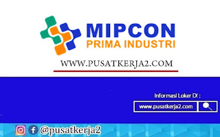 Lowongan Kerja SMA SMK D3 S1 PT MIPCON Group September 2020