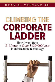 Climbing the Corporate Ladder: How I Went from $15/hour to over $130,000/year in Information Technology - free book promotion Dean Cantave