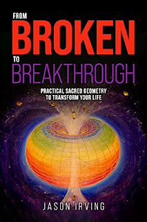 From Broken to Breakthrough: Practical Sacred Geometry To Transform Your Life book promotion by Jason Irving