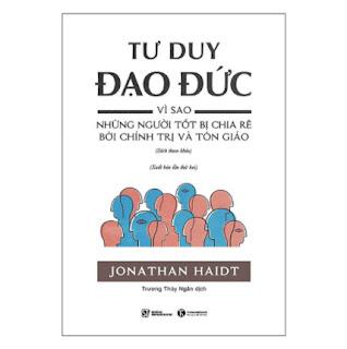 Tư Duy Đạo Đức - Vì Sao Những Người Tốt Bị Chia Rẽ Bởi Chính Trị Và Tôn Giáo ebook PDF EPUB AWZ3 PRC MOBI
