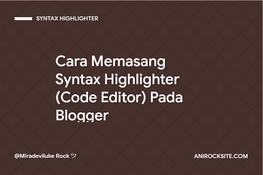 Dua Cara Memasang Syntax Highlighter (Code Editor) Pada Blogger