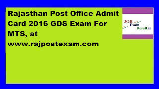 Rajasthan Post Office Admit Card 2016 GDS Exam For MTS, at www.rajpostexam.com