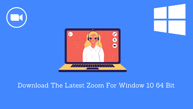 Download The Latest Zoom For Window 10 64 Bit
