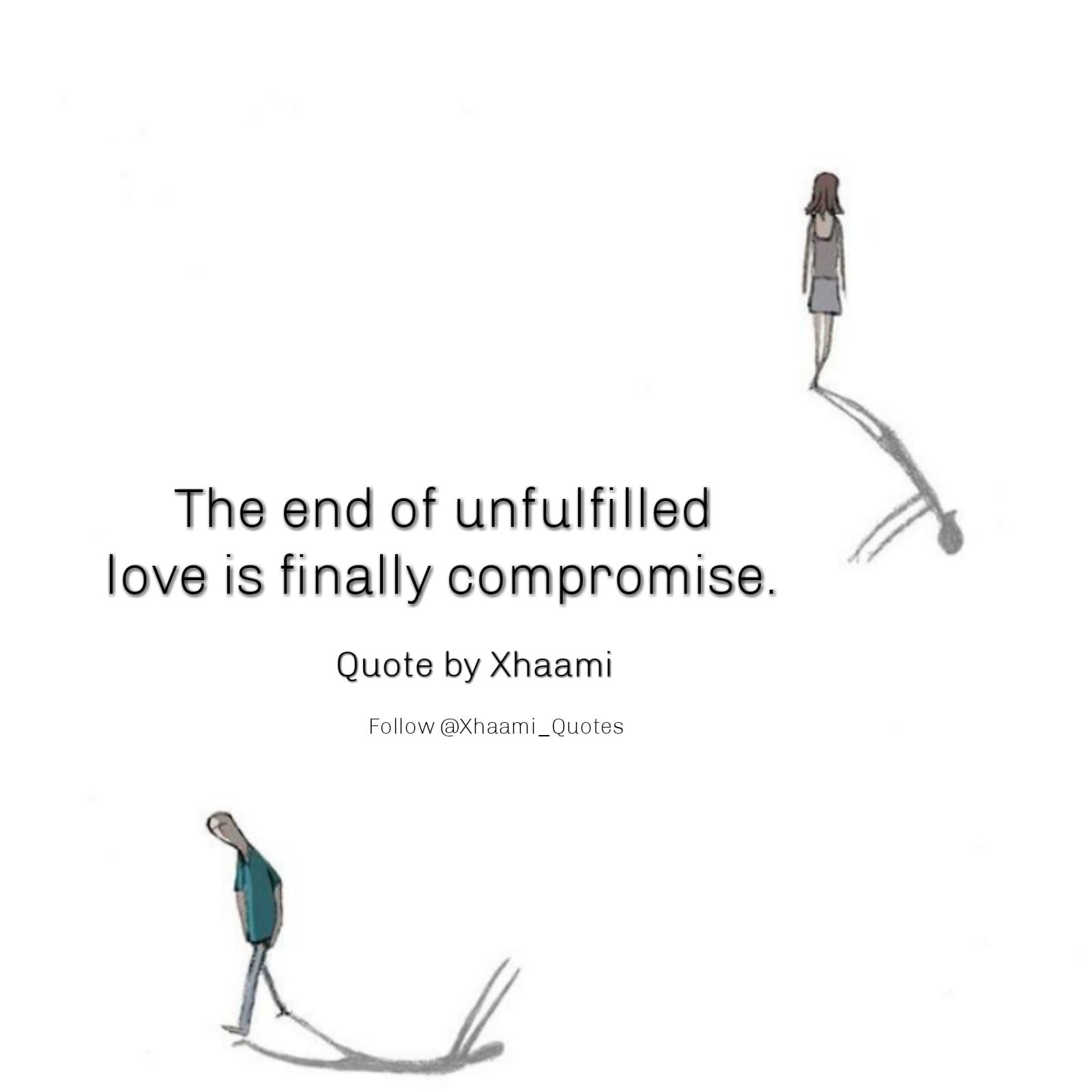 The end of unfulfilled love quote by Xhaami