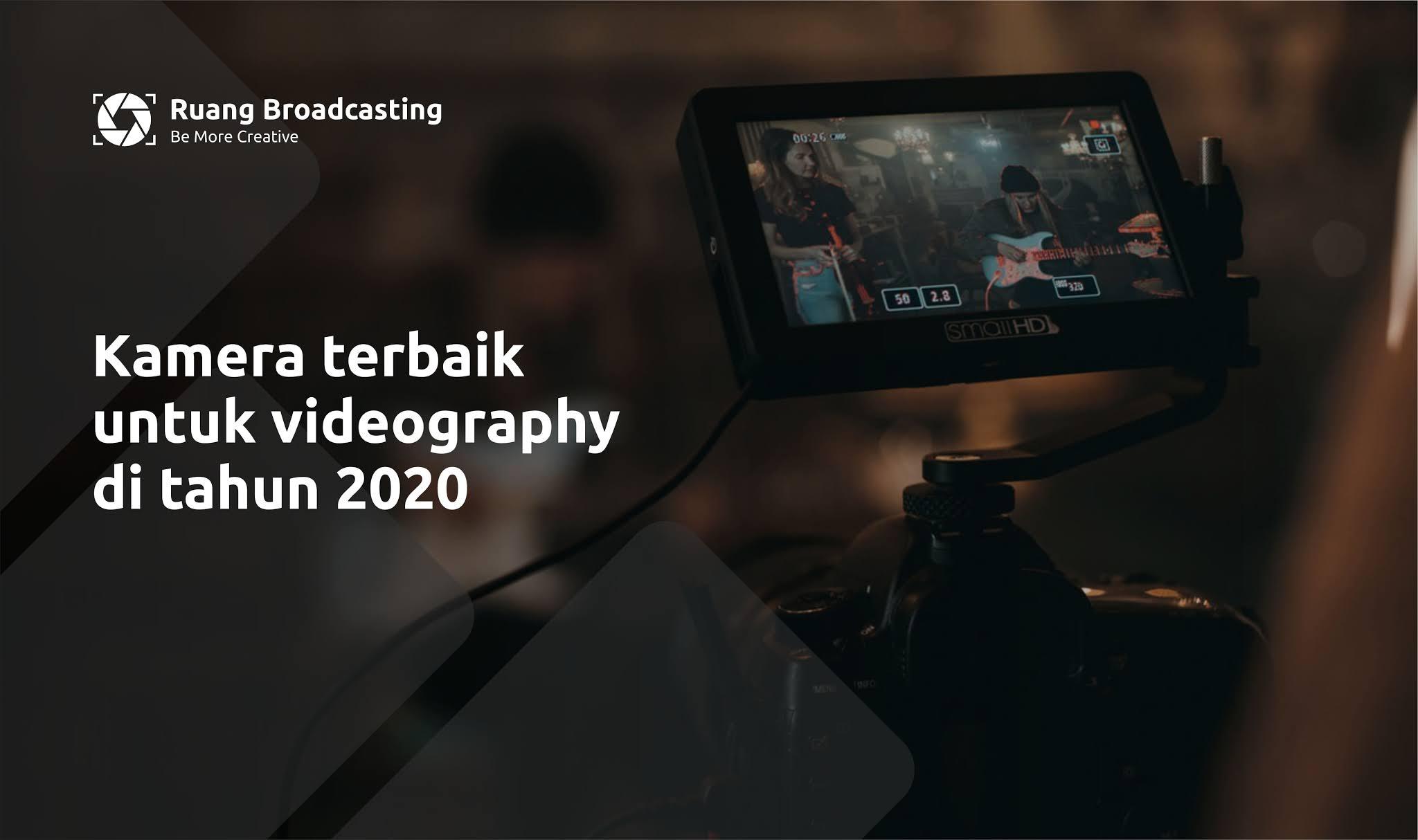 Kamera terbaik untuk videography di tahun 2020