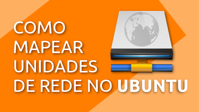 Como mapear unidades de rede no Ubuntu