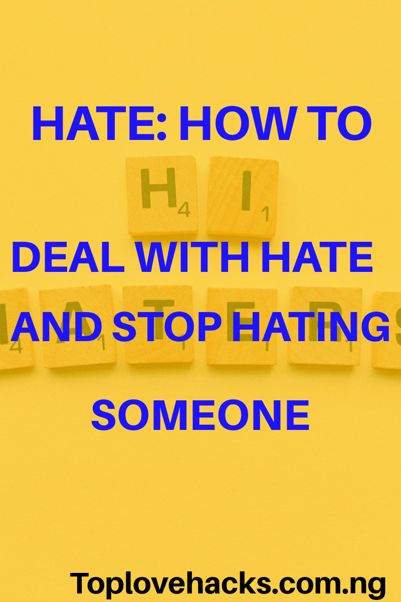 Hate: How To Deal With Hate And Stop Hating Someone