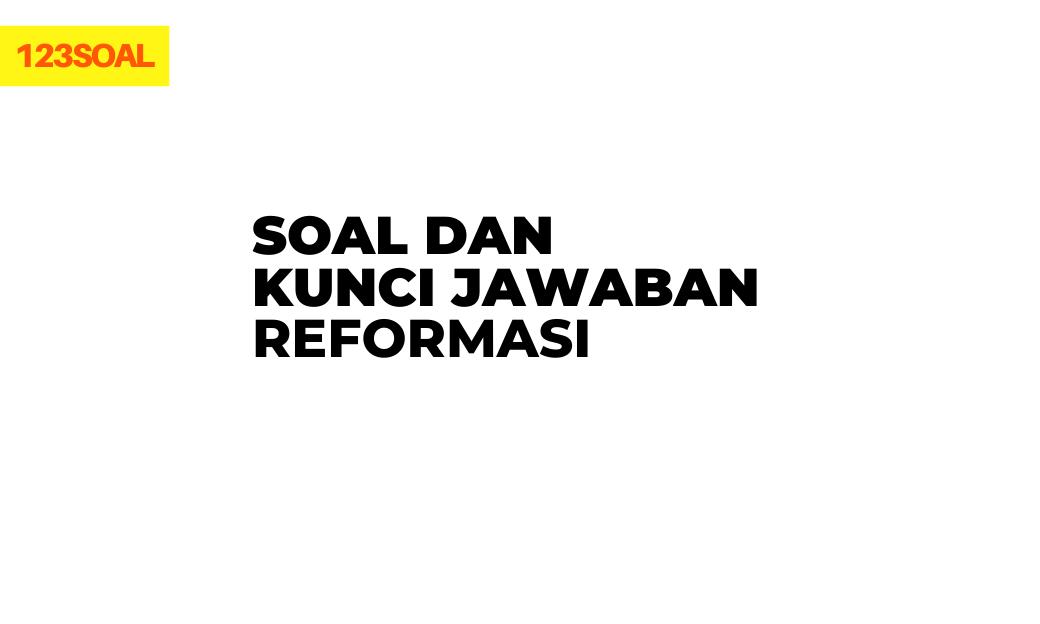 soal pilihan ganda dan essay sejarah tentang reformasi dan jawabannya, mulai tentang masa pemerintahan bj habibie atau gusdur, revolusi hijau dan lainnya
